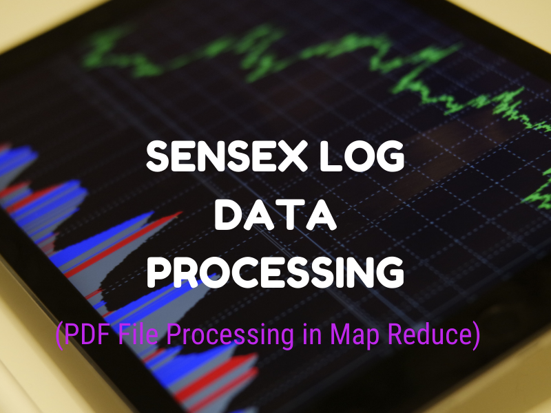 Sensex Log Data Processing (PDF File Processing in Map Reduce) Part 2