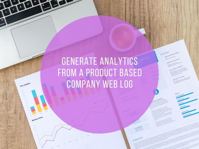 Generate Analytics from a Product based Company Web Log Part 2