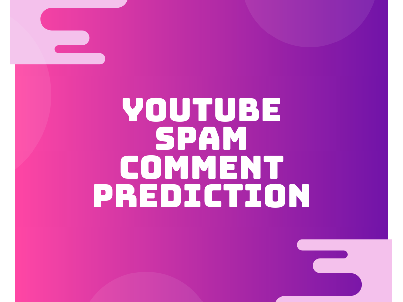 YouTube Spam Comment Prediction