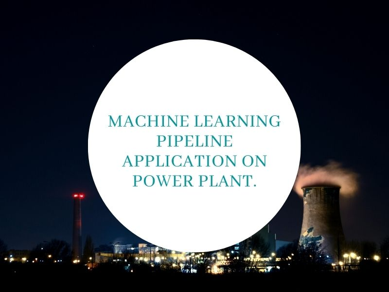 Machine Learning Pipeline Application on Power Plant. (Part 2)