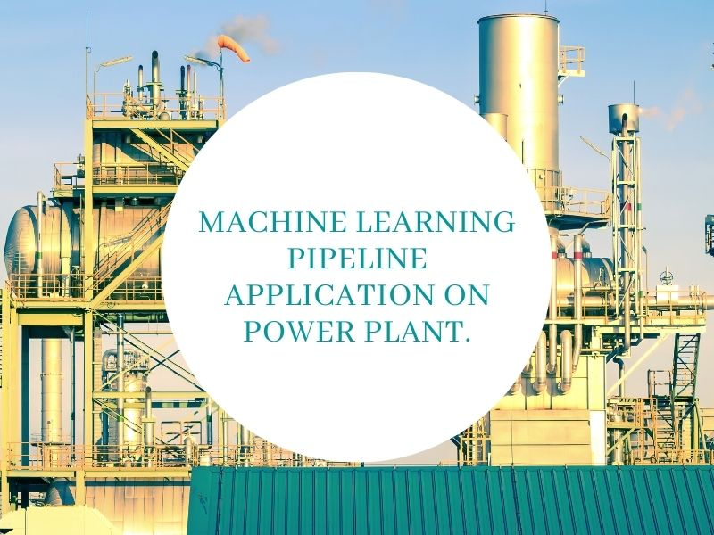 Machine Learning Pipeline Application on Power Plant. (Part 1)