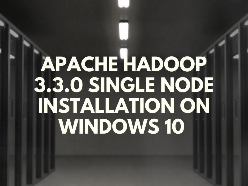 Apache Hadoop 3.3.0 Single Node Installation on Windows 10 Part 2