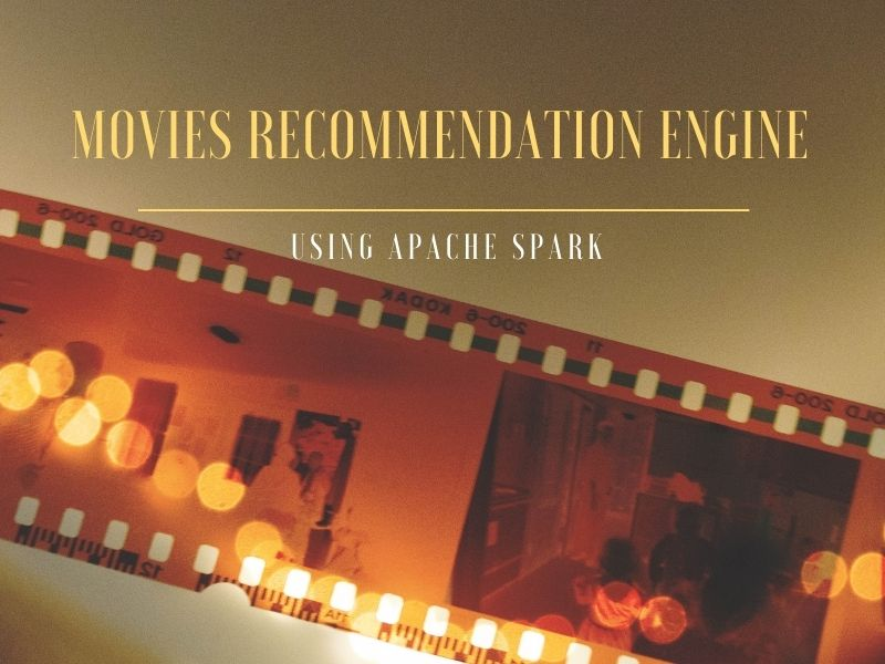 Machine Learning Project – Creating Movies Recommendation Engine using Apache Spark